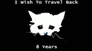 Axnious Kat- I Wish To Travel Back 8 Years