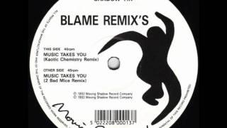 BLAME - MUSIC TAKES YOU (2 BAD MICE REMIX)
