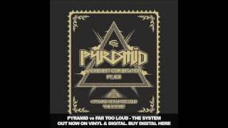 PYRAMID vs Far Too Loud - The System