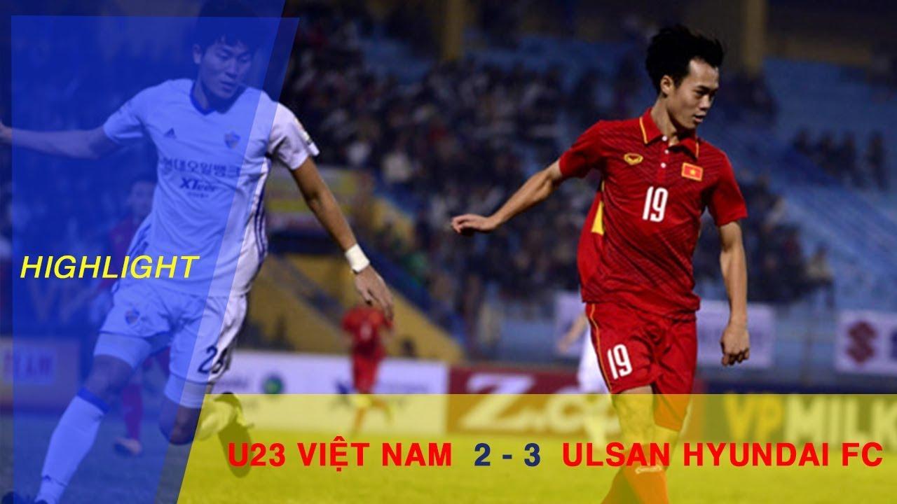 Video: U23 Việt Nam vs Ulsan Hyundai