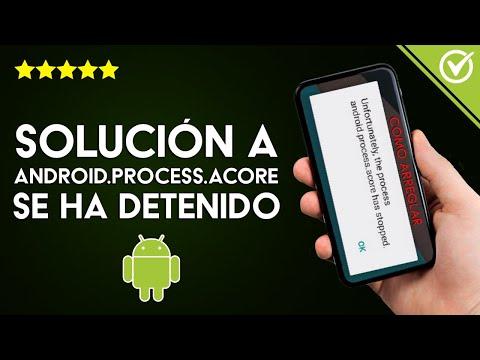 Solución: Error 'Android.process.acore se ha Detenido y Continúa Fallando'