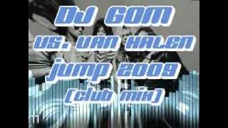 Dj Gom Vs. Van Halen - Jump 2009 (Club Mix)