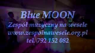 Blue MOON Zespół muzyczny na wesele Ai se eu tu pego Michel Telo Nosa Nosa
