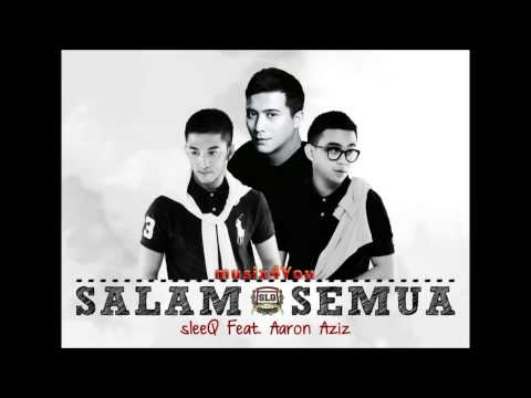 Sleeq Ft Aaron Aziz - Salam Semua (High Quality Audio) Full HD Studio Version Mp3