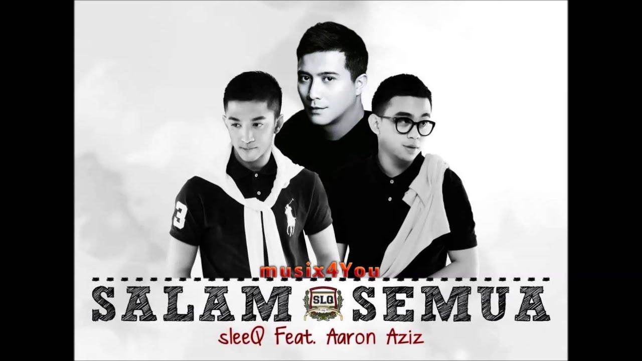 Sleeq Ft Aaron Aziz - Salam Semua (High Quality Audio ...