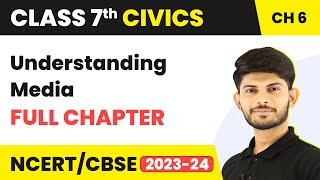 Understanding Media Full Chapter Class 7 Civics   CBSE Class 7 Civics Chapter 6