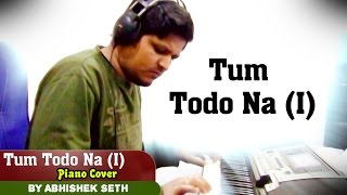Tum Todo na | Piano Instrumental cover and chords by Abhishek Seth