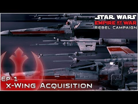 X-Wing Acquisition - Star Wars: Empire at War Rebel Campaign - Ep 1