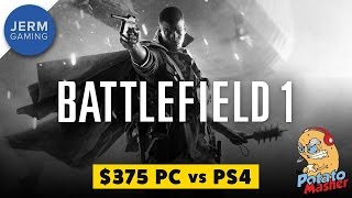 Battlefield 1 - $375 PC vs PS4 - Battlefield 1 on the Potato Masher