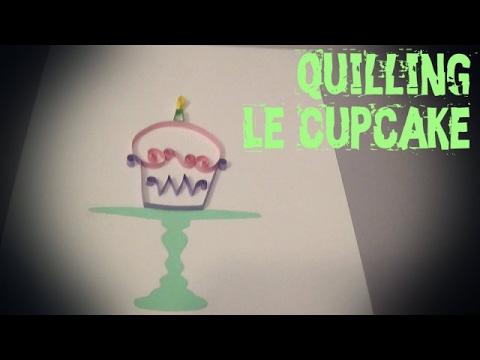 Tuto Quilling Carte Danniversaire Le Cupcake Youtube