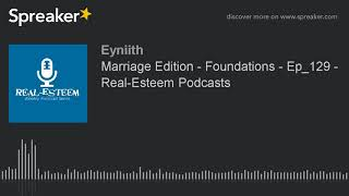 Marriage Edition - Foundations - Ep_129 - Real-Esteem Podcasts