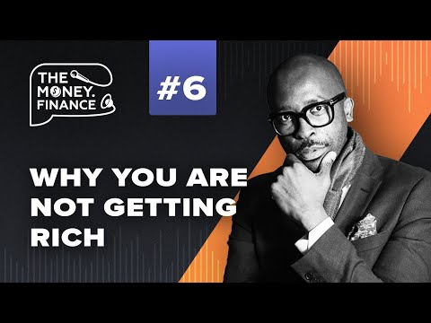 Why You Not Getting Rich | TheMoney.Finance Podcast Ep 6