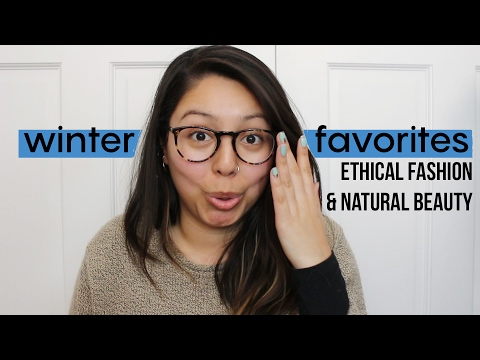 Winter Favorites 2017 | Natural & Cruelty-Free Beauty, Ethical Fashion & more!