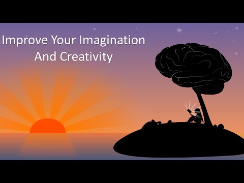 3 Ways To Improve Your Imagination And Creativity