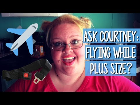 FLYING WHILE PLUS SIZE / FAT | SEAT BELT EXTENDER? ASK COURTNEY!