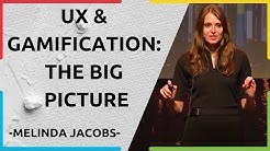 UX & Gamification: The Big Picture | Melinda Jacobs