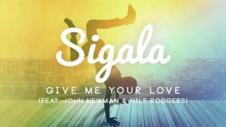 Sigala - GIVE ME YOUR LOVE feat. John Newman, Nile Rodgers