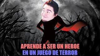 COMO SER UN HEROE EN UN JUEGO DE TERROR.