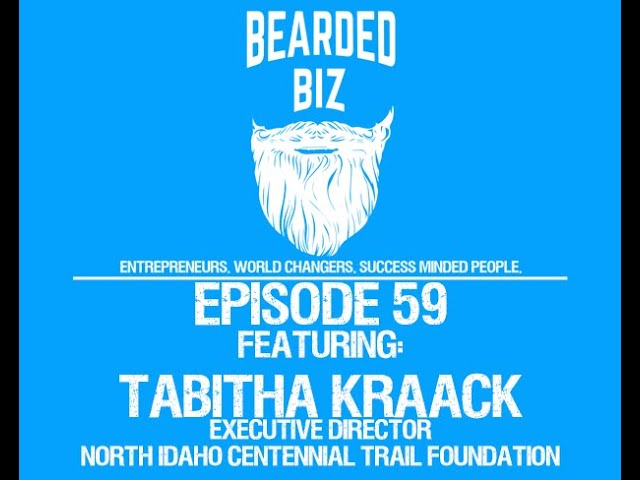Bearded Biz Show - Ep. 59 - Tabitha Kraack - Exec. Dir. of North Idaho Centennial Trail