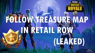 Follow the Treasure Map found in Retail Row - FORTNITE Leaked Location