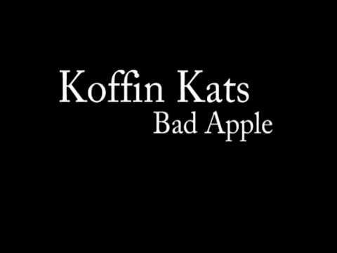 Koffin Kats - Bad Apple