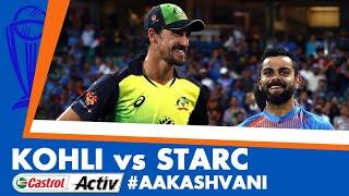 #CWC19: KOHLI vs STARC: Castrol Activ #AakashVani