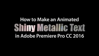 how to make an animated shiny metallic text effect in adobe premiere pro cc 2016