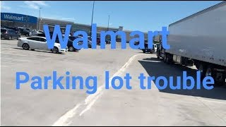 Truck driver in trouble at Walmart
