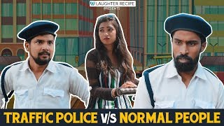 Traffic Police vs Normal People  Laughter Recipe