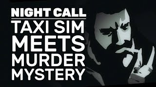 Night Call Is A Taxi Sim Meets Murder Mystery | Night Call Gameplay