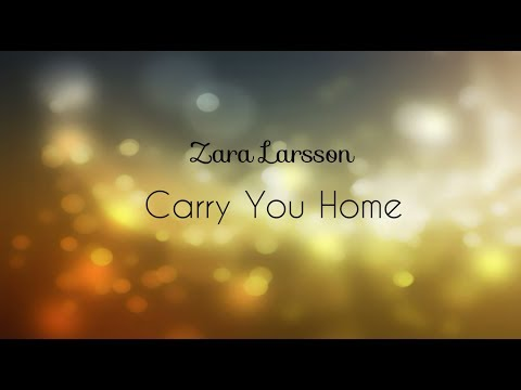 Zara Larsson... Carry You Home (Lyrics)