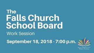 Falls Church School Board Work Session - September 18, 2018