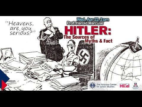 Hitler: The Sources of Myths and Facts - Prof. Harold Marcuse