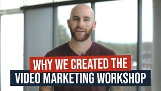 Why We Created The Video Marketing Workshop