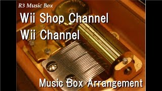 Wii Shop Channel/Wii Channel [Music Box]