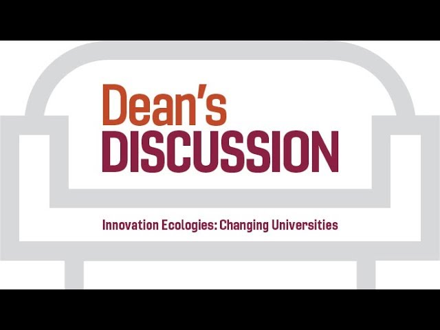 CAUS Dean's Discussion: Innovation Ecologies - Changing Universities, Dec. 7, 2017