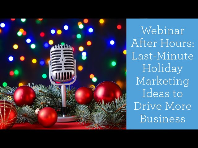 Webinar After Hours: Last-Minute Holiday Marketing Ideas to Drive More Business | Constant Contact