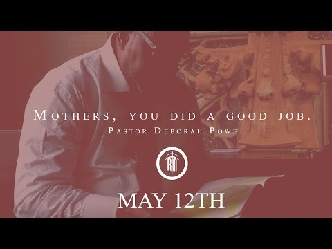 Mothers, you did a good job. - Pastor Deborah Powe
