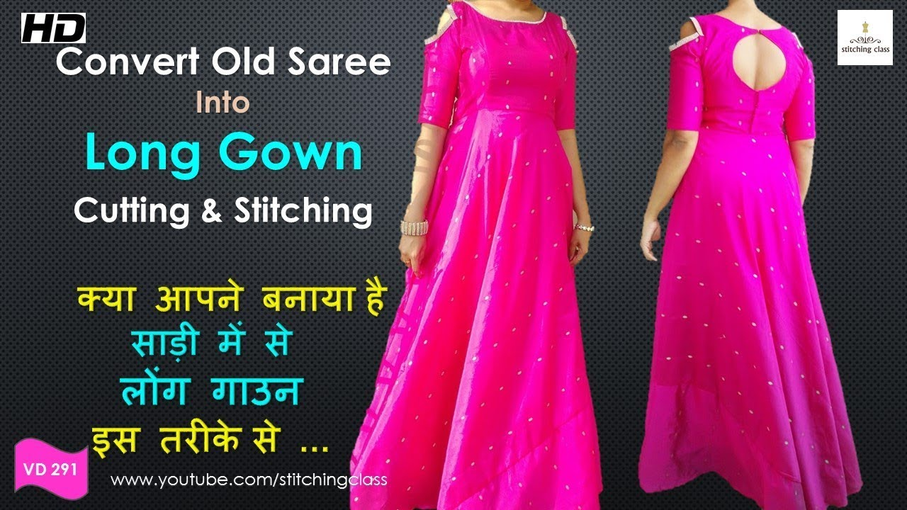 Convert Old Saree Into Long Gown How To Make Long Gown Prom