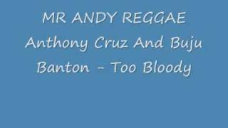 Anthony Cruz And Buju Banton - Too Bloody.wmv