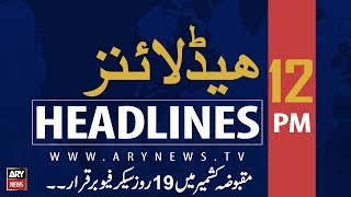 ARY News Headlines | Strict curfew continues on 19th consecutive day in IoK| 12PM | 23 August 2019