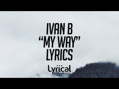 Ivan B - My Way Lyrics