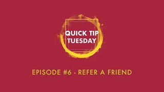 Quick Tip Tuesday #6 - Refer a Friend