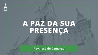 A Paz Da Sua Presença - Rev. José de Camargo - Culto Noturno - 08/11/2020