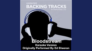 Bloodstream (Originally Performed By Ed Sheeran) (Karaoke Version)