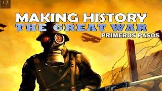 MAKING HISTORY THE GREAT WAR / PRIMEROS PASOS