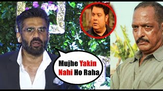 Sunil Shetty's SHOCKING REACTION on Sajid Khan Matter & Nana Tanushree Case