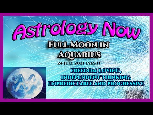 Astrology Now: Aquarius Full Moon 24 July 2021