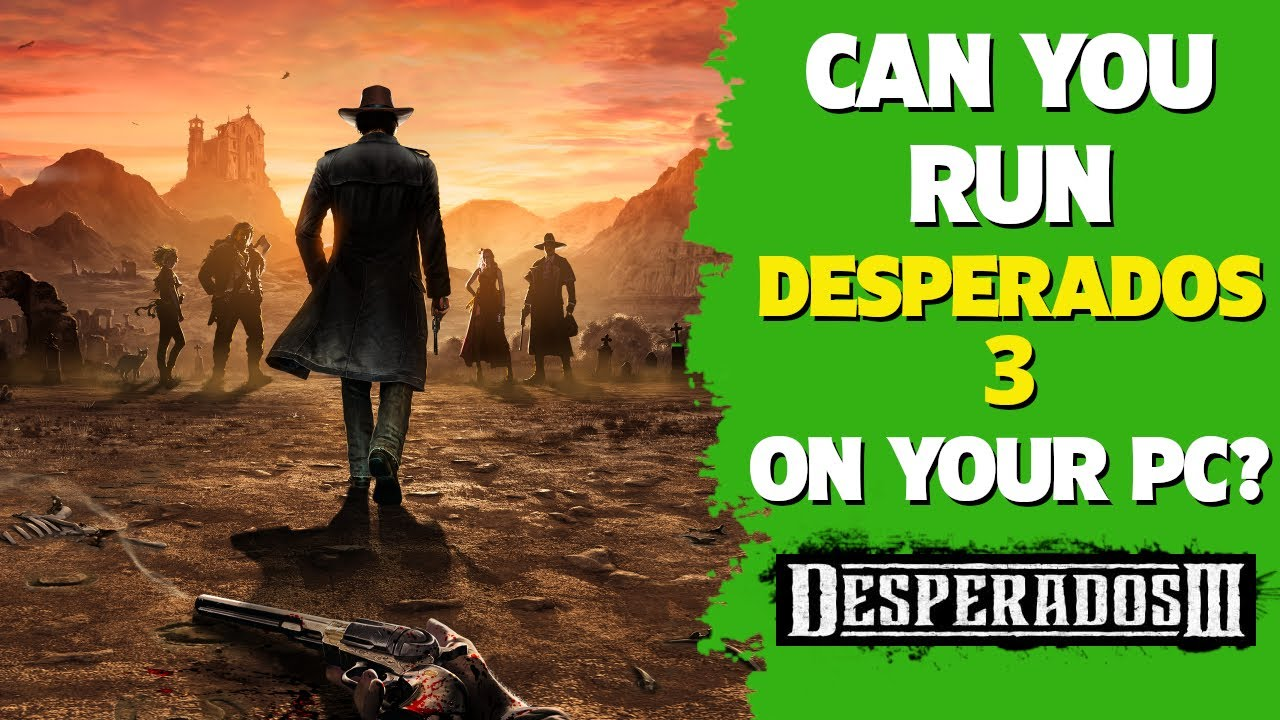 Desperados 3 System Requirements Pc Minimum Recommended Requirements Gpu Cpu Ram Youtube