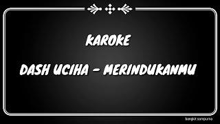 Karaoke !!! Dash Uciha - Merindukanmu (No Vocal + lirik )
